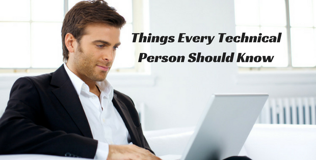 Things Every Technical Person Should Know