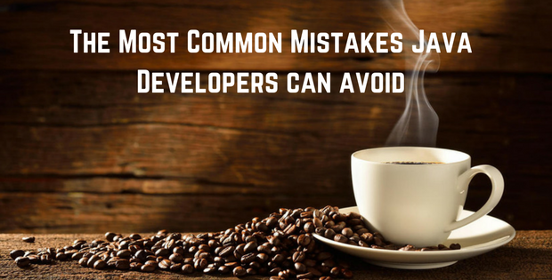 The Most Common Mistakes Java Developers can avoid